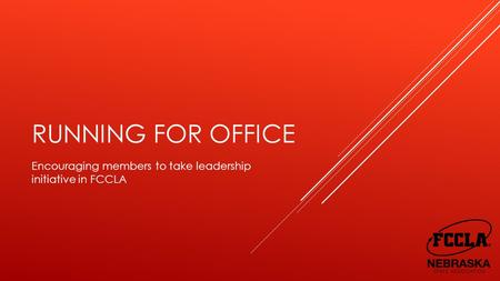 RUNNING FOR OFFICE Encouraging members to take leadership initiative in FCCLA.