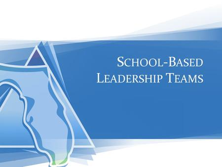 S CHOOL -B ASED L EADERSHIP T EAMS 1. COLLABORATIVE CULTURE School Based Leadership Teams… this team really, really matters PRINCIPAL and PS/RtI COACH: