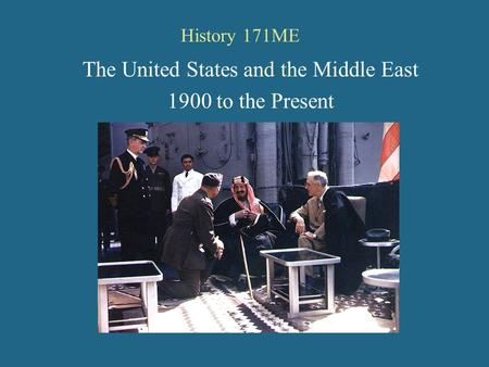 History 171ME The United States and the Middle East 1900 to the Present.