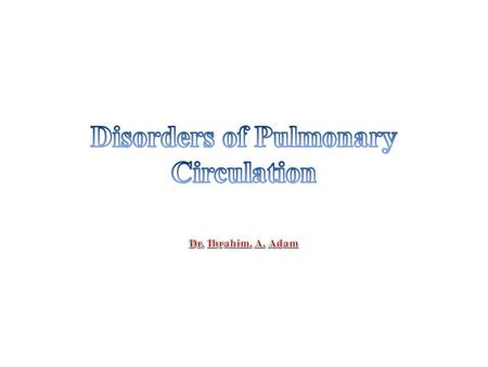 Objectives At the end of this lecture the student should be able to  Name the common disorders of pulmonary circulation (embolism, vasculitis, alveolar.