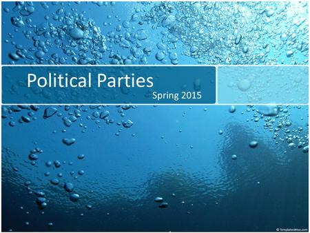 Political Parties Spring 2015. The Meaning of Party What is a politcial party? a group of people who agree on major issues facing the nation primary goal.