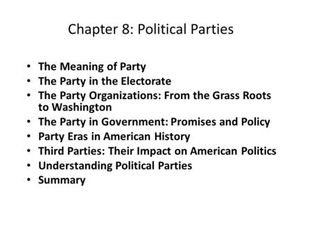 Chapter 8: Political Parties The Meaning of Party The Party in the Electorate The Party Organizations: From the Grass Roots to Washington The Party in.