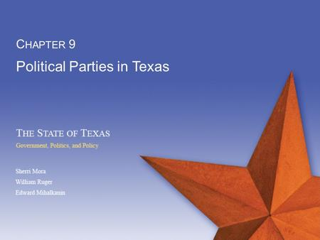 Political Parties in Texas C HAPTER 9. 9-2 Upon completing this chapter, you will be able to…  Evaluate the role of political parties in Texas.
