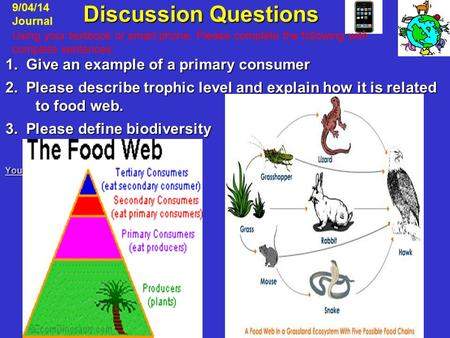 Discussion Questions Discussion Questions 1. Give an example of a primary consumer 2. Please describe trophic level and explain how it is related to food.