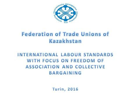 2 Federation of Trade Unions of Kazakhstan Total ratified - 24 Among them: - 8 fundamental conventions; - 4 directive conventions; - 12 technical conventions.