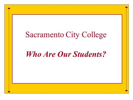Who are our Students Sacramento City College Who Are Our Students?