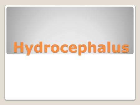 Hydrocephalus. Hydrocephalus also known as water on the brain, is a medical condition in which there is an abnormal accumulation of cerebrospinal fluid.