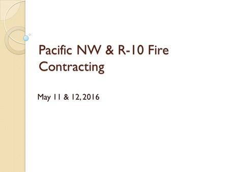 Pacific NW & R-10 Fire Contracting May 11 & 12, 2016.