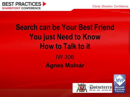 Search can be Your Best Friend You just Need to Know How to Talk to it IW 306 Ágnes Molnár.