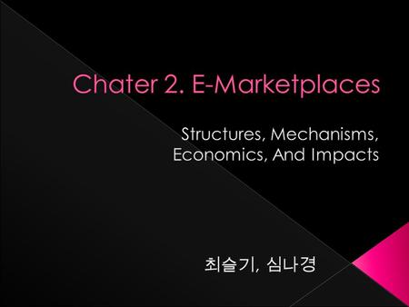  What is the E-Marketplaces?  Functions of a Market  Form of E-marketplace  Types of E-Marketplaces  Components & Paticipants  What is Mechanisms.