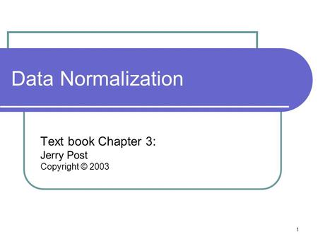 1 Data Normalization Text book Chapter 3: Jerry Post Copyright © 2003.