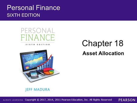 Copyright © 2017, 2014, 2011 Pearson Education, Inc. All Rights Reserved Personal Finance SIXTH EDITION Chapter 18 Asset Allocation.