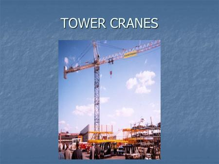 TOWER CRANES. TOPICS INTRODUCTION INTRODUCTION TYPES OF CRANES TYPES OF CRANES DIFFERENT COMPONENTS OF CRANE DIFFERENT COMPONENTS OF CRANE ERECTION PROCEDURE.