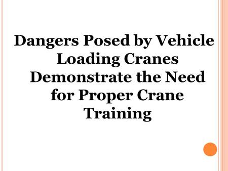 Dangers Posed by Vehicle Loading Cranes Demonstrate the Need for Proper Crane Training.