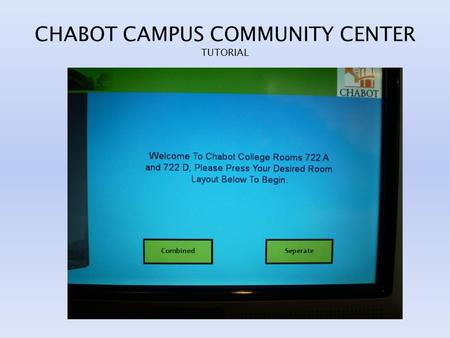 CHABOT CAMPUS COMMUNITY CENTER TUTORIAL. TURN ON THE LIGHTS AND DROP THE SHADES FOR FULL ON PUSH 1; FOR A/V PUSH 4 CHOOSE SHEAR, BLACKOUT SHADES OR BOTH.