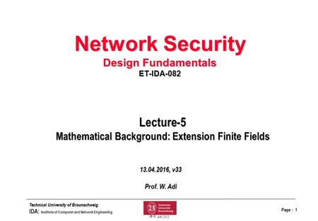 Page : 1 bfolieq.drw Technical University of Braunschweig IDA: Institute of Computer and Network Engineering  W. Adi 2011 Lecture-5 Mathematical Background: