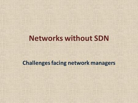Networks without SDN Challenges facing network managers.