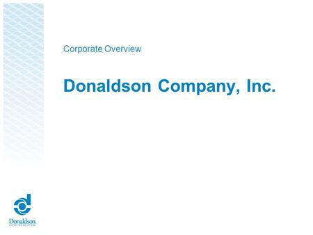 Donaldson Company, Inc. Corporate Overview. The Company at a Glance ●Founded in 1915 ●10,000+ employees ●Locations in 37 countries ●Sales of $1.9 billion.