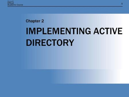 11 IMPLEMENTING ACTIVE DIRECTORY Chapter 2. Chapter 2: IMPLEMENTING ACTIVE DIRECTORY2 REQUIREMENTS FOR ACTIVE DIRECTORY  Microsoft Windows Server 2003.