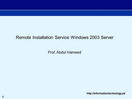 1  Remote Installation Service Windows 2003 Server Prof. Abdul Hameed.