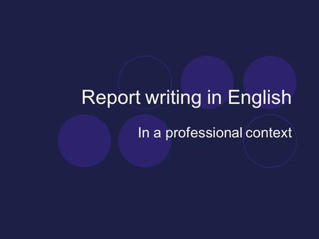 Report writing in English In a professional context.