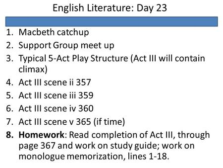 English Literature: Day 23 1.Macbeth catchup 2.Support Group meet up 3.Typical 5-Act Play Structure (Act III will contain climax) 4.Act III scene ii 357.
