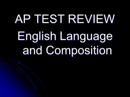 AP TEST REVIEW English Language and Composition. What you should bring… Several pencils #2 Several pencils #2 Several black or blue pens—no white-out.