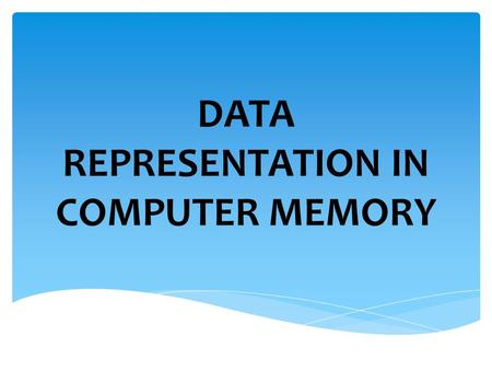 DATA REPRESENTATION IN COMPUTER MEMORY.  Describe the coding system:  Sign and magnitude  1's Complement and 2's Complement  Binary Coded Decimal.