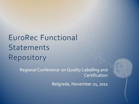 EuroRec Functional Statements Repository Regional Conference on Quality Labelling and Certification Belgrade, November 21, 2011.