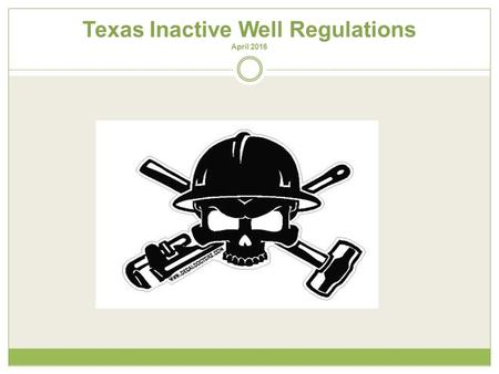 Texas Inactive Well Regulations April 2016. Texas Inactive Well Regulations In September 2010, the RRC amended statewide rules 1, 14, 21, and 78 and adopted.