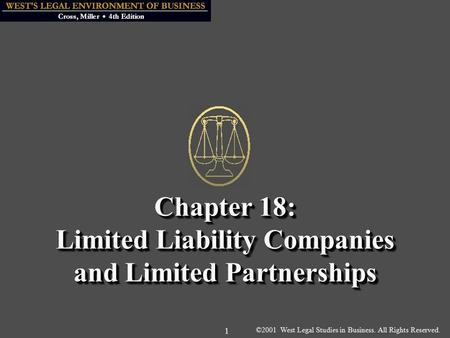 ©2001 West Legal Studies in Business. All Rights Reserved. 1 Chapter 18: Limited Liability Companies and Limited Partnerships.