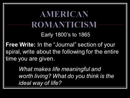 "Early 1800's to 1865 Free Write: In the ""Journal"" section of your spiral, write about the following for the entire time you are given. What makes life."