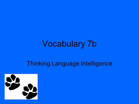 Vocabulary 7b Thinking Language Intelligence. a methodical, logical rule or procedure that guarantees solving a particular problem. Contrasts with the.