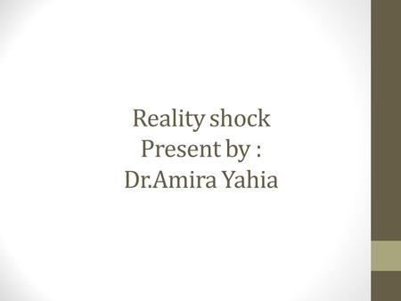 Reality shock Present by : Dr.Amira Yahia. Outline Phases of reality shock Differences between the novice nurse and the expert professional nurse Strategies.