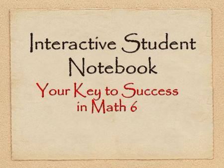 Interactive Student Notebook Your Key to Success in Math 6.