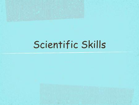 Scientific Skills. What is science? Science is the process of understanding the universe. Science affects us everyday. Examples: weather, food, technology,