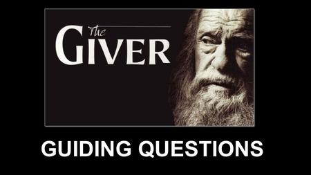 "GUIDING QUESTIONS. The Giver: GUIDING QUESTIONS CHAPTER 1: What do you imagine it means when someone is ""released""? What are some clues that Jonas's community."