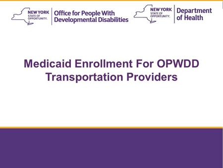 Medicaid Enrollment For OPWDD Transportation Providers 1.