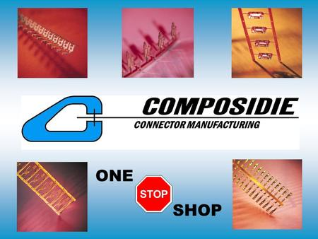 CONNECTOR MANUFACTURING STOP ONE SHOP CONNECTOR MANUFACTURING The Composidie Family of Companies Offers a FULL Compliment of Connector Manufacturing.