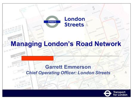 Garrett Emmerson Chief Operating Officer: London Streets Managing London's Road Network.