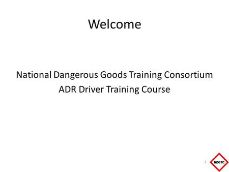 Welcome National Dangerous Goods Training Consortium ADR Driver Training Course 1.