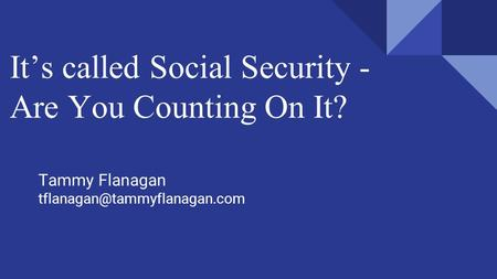 Tammy Flanagan It's called Social Security - Are You Counting On It?
