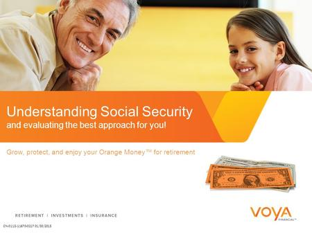 Understanding Social Security and evaluating the best approach for you! Grow, protect, and enjoy your Orange Money™ for retirement. CN-0115-11670-0217.