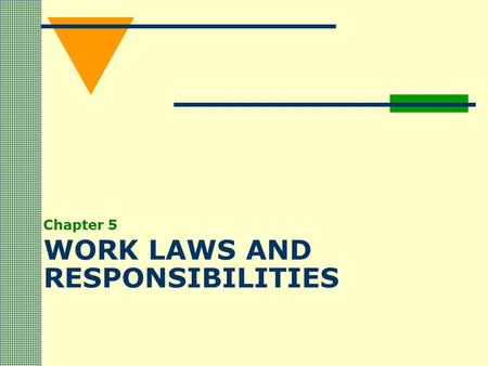 WORK LAWS AND RESPONSIBILITIES Chapter 5. Required Work Forms  Form W-4: Employee's Withholding Allowance Certificate  Social Security forms  Work.