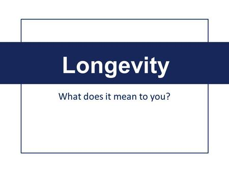 What does it mean to you? Longevity. What if you knew your Life Expectancy? It sure would make retirement planning much easier. ?