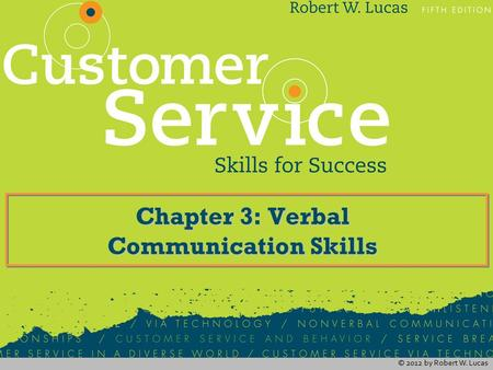 © 2012 by Robert W. Lucas Chapter 3: Verbal Communication Skills.