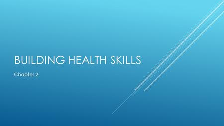 BUILDING HEALTH SKILLS Chapter 2. HEALTH SKILLS  or life skills, specific tools and strategies that help you maintain, protect, and improve all aspects.