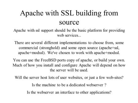 Apache with SSL building from source Apache with ssl support should be the basic platform for providing web services... There are several different implementations.