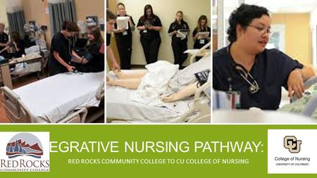 INTEGRATIVE NURSING PATHWAY: INP RED ROCKS COMMUNITY COLLEGE TO CU COLLEGE OF NURSING.