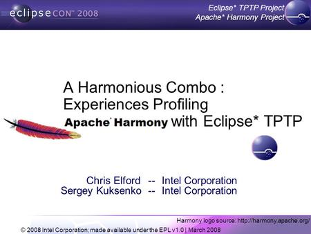 © 2002 IBM Corporation Confidential | Date | Other Information, if necessary Eclipse* TPTP <strong>Project</strong> Apache* Harmony <strong>Project</strong> © 2008 Intel Corporation; made.
